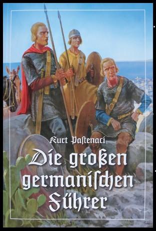 Die großen germanischen Führer Buch Kurt Pastenaci germanische Frühgeschichte