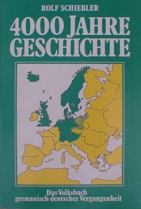 Rolf Schiebler - 4000 Jahre Geschichte deutsche germanische Geschichte