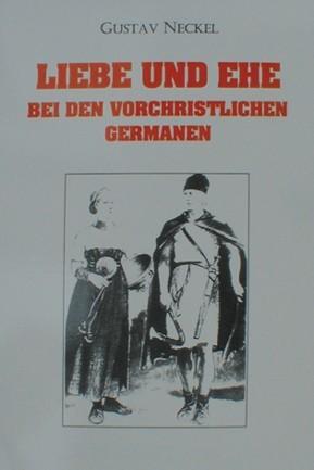 Liebe und Ehe bei den Germanen Buch germanische Hochzeit Eheleite Gustav Neckel