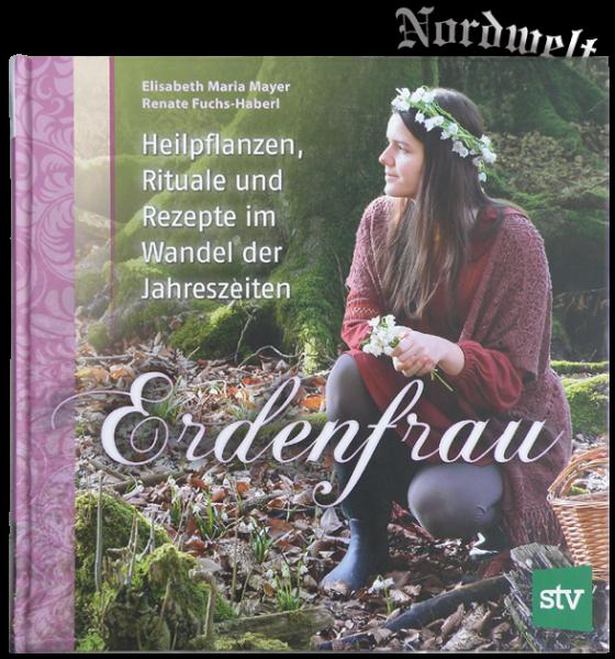 Erdenfrau Heilpflanzen, Rituale und Rezepte im Wandel der Jahreszeiten Buch Elisabeth Maria Mayer