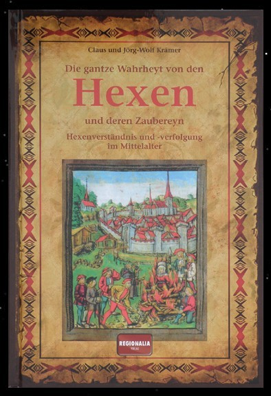 Die gantze Wahrheyt von den Hexen und deren Zaubereyn Claus Krämer Buch Hexenverfolgung im Mittelalter