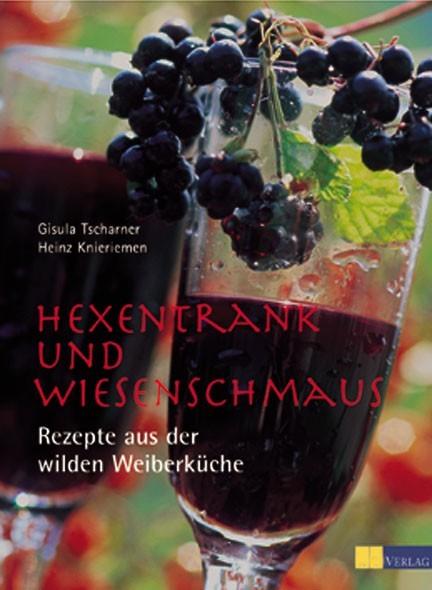 Buch Hexentrank und Wiesenschmaus Hexenküche Naturküche Ratgeber Hexen Tscharner Knieriemen
