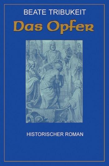 Das Opfer Buch von Beate Tribukeit, ergreifender historischer Germanen Roman