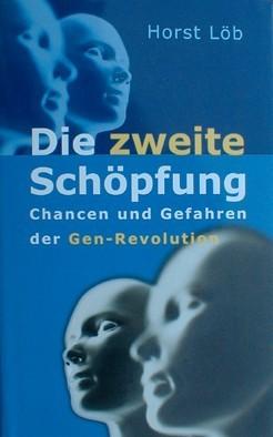 Buch Horst Löb - Die zweite Schöpfung Genforschung Gefahren Gott spielen