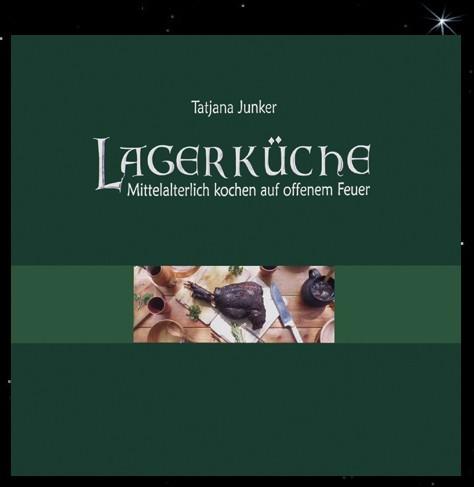 Buch Lagerküche Mittelalterlich kochen auf offenem Feuer Mittelalter Küche Rezepte Kochbuch Tatjana Junker