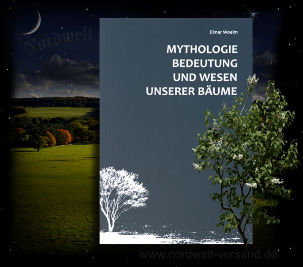 Mythologie, Bedeutung und Wesen unserer Bäume und Pflanzen heilig bei Germanen Elmar Woelm
