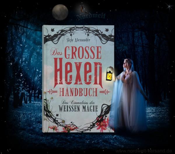 Alexander Skye - Das große Hexen-Handbuch Einmaleins der weißen Magie