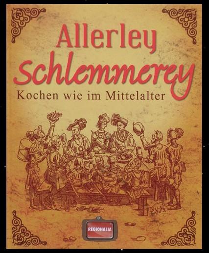 Allerley Schlemmerey - Mittelalter Kochbuch Buch mittelalterliches kochen